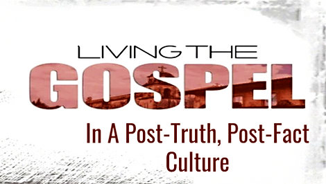 Living The Gospel In A Post-Truth, Post-Fact Culture