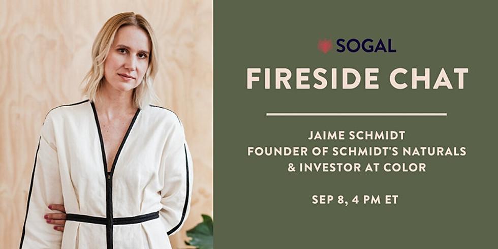 Fireside Chat with Jaime Schmidt, Founder of Schmidt's Naturals