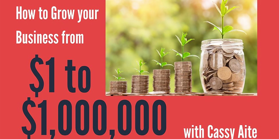 How to Grow your Business from 1 to 1,000,000 with Cassy Aite