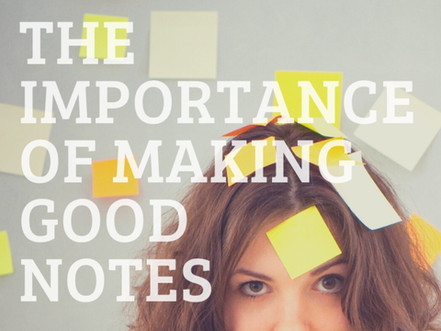 The importance of making good notes