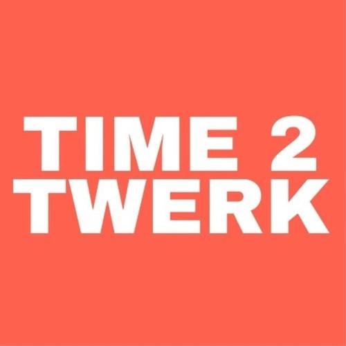 TIME 2 TWERK