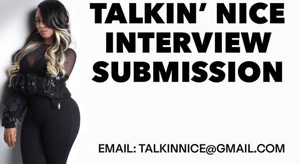 TALKIN' NICE INTERVIEW SUBMISSION.jpg