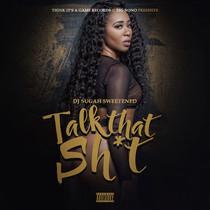 """DJ Sugah Sweetened presents """"Talk That Shit"""""""