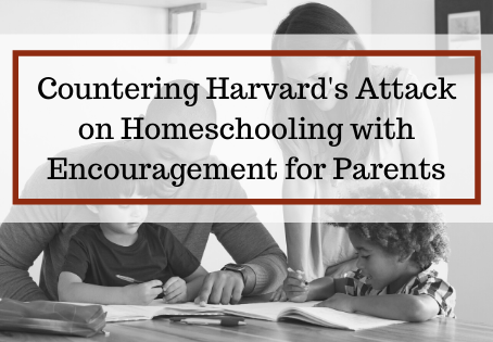 Countering Harvard's Attack on Homeschooling with Encouragement for Parents