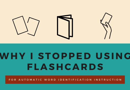 3 Reasons Why I Stopped Using Flashcards for Word Identification Instruction