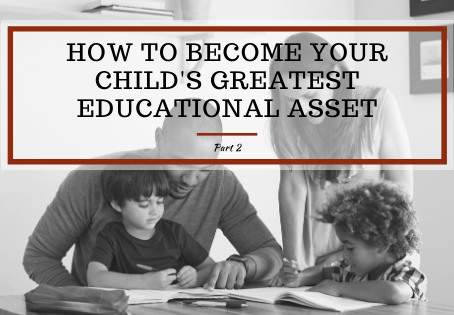 How To Become Your Child's Greatest Educational Asset (Part 2 of 4)