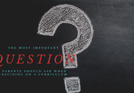 The Most Important Question for Homeschool Parents to Ask When Deciding on a Curriculum
