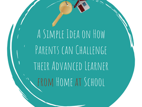 A Simple Idea on How Parents can Challenge their Advanced Learner from Home at School