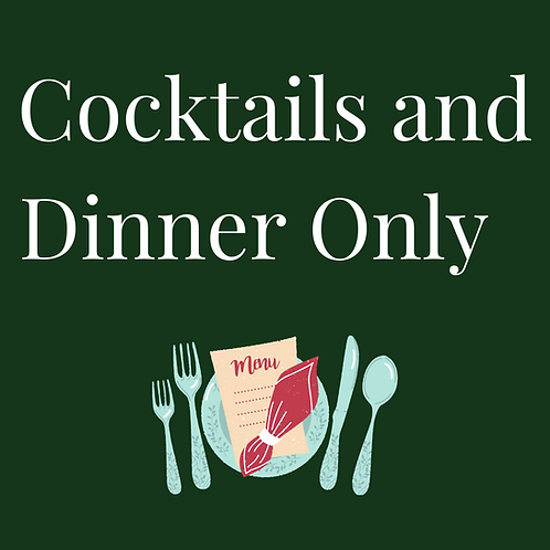 Cocktails and Dinner Only