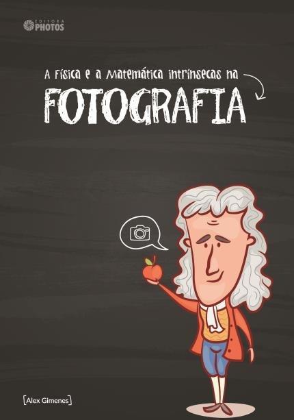 A Física e a Matemática Intrínsecas na Fotografia