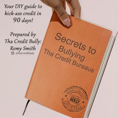SECRETS TO BULLYING THA CREDIT BUREAUS