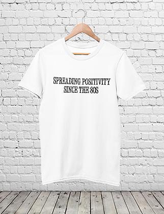 Positivity Since The 80's T-Shirt