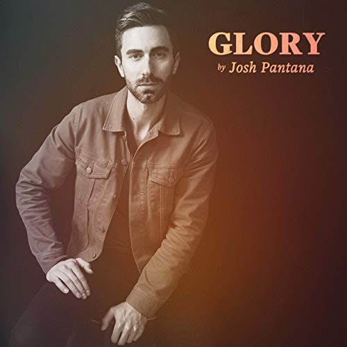 Glory || JOSH PANTANA