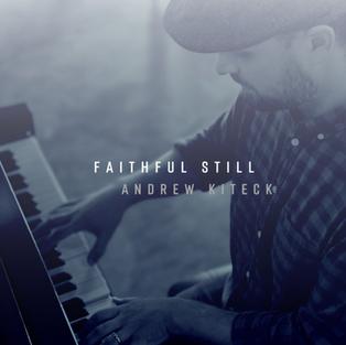 Faithful Still    ANDREW KITECK
