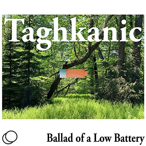 Ballad of a Low Battery || TAGHKANIC