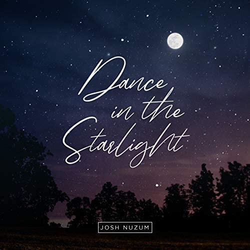 Dance in the Starlight || JOSH NUZUM