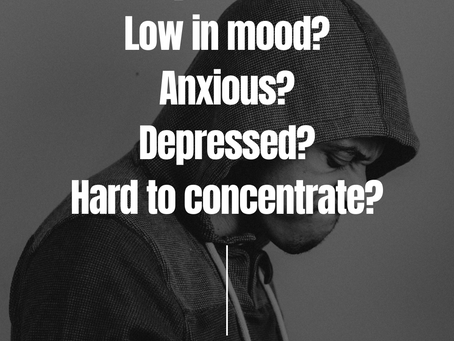 Are you feeling Low in mood? Anxious? Depressed?Hard to concentrate?