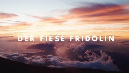 Der fiese Fridolin – wer das ist, wie er unser Familienleben stört und warum ich die Schnauze voll v