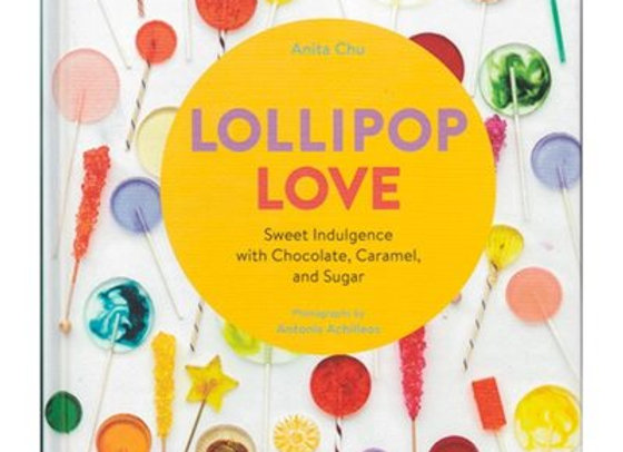 Lollipop Love candy cookbook by Anita Chu  4900-0000