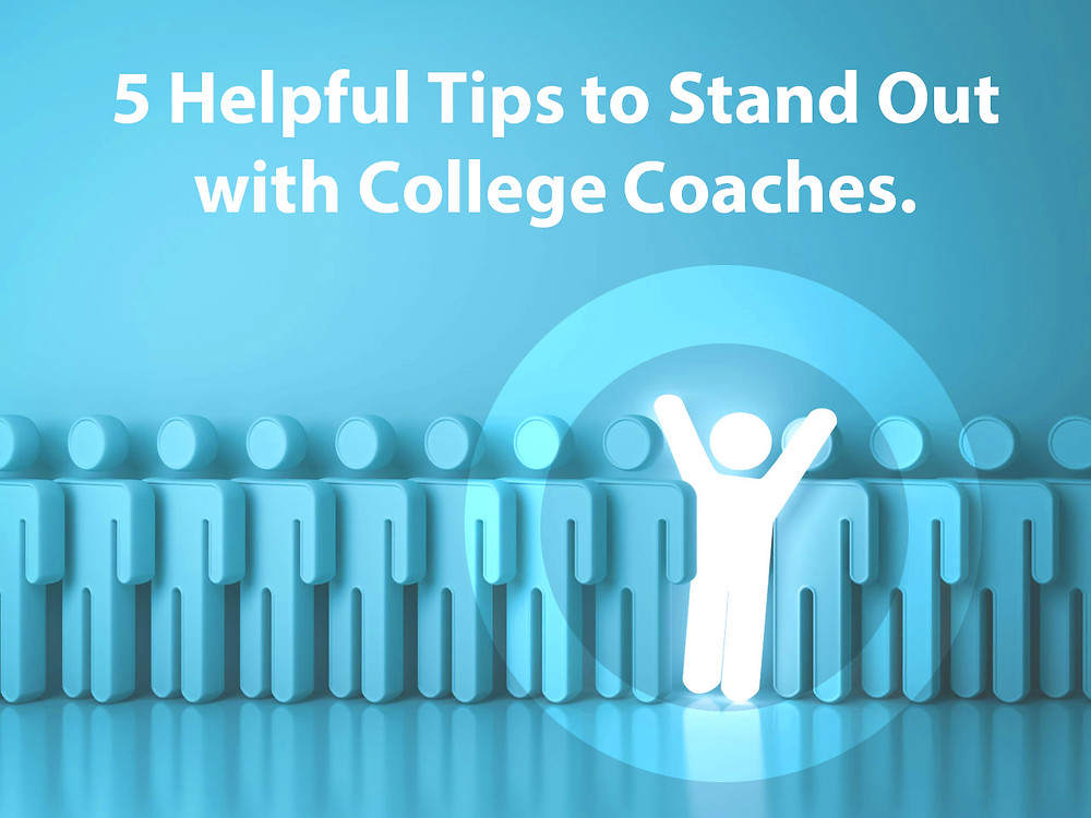 5 Helpful Tips to Stand Out with College Coaches
