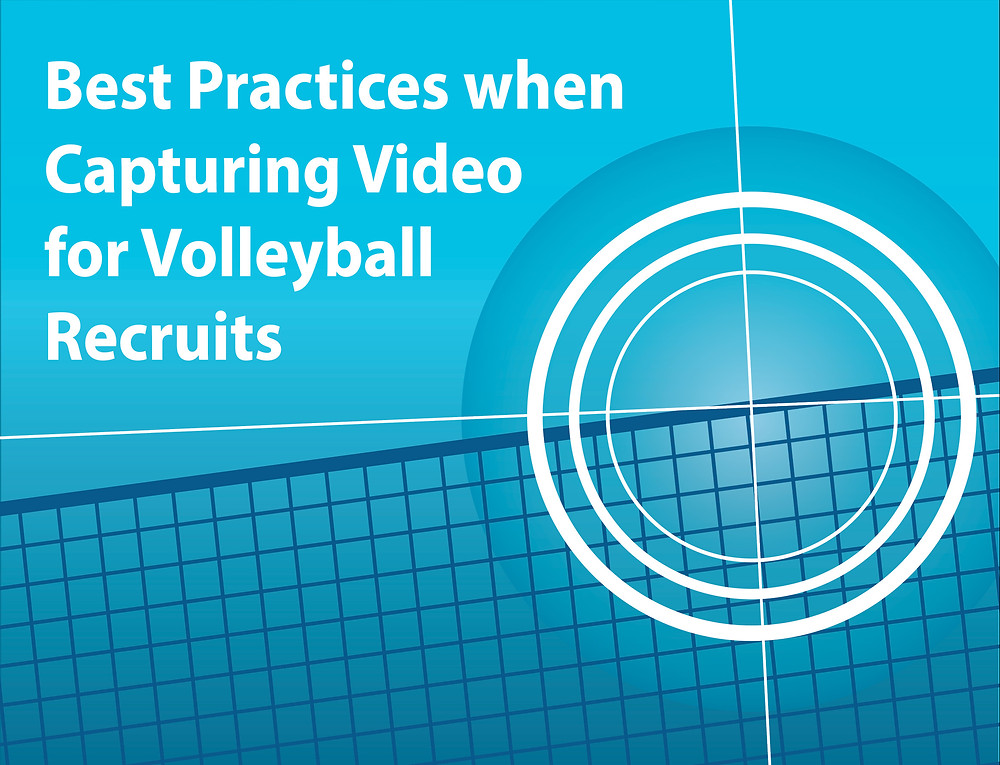 Best Practices when Capturing Video for Volleyball Recruits
