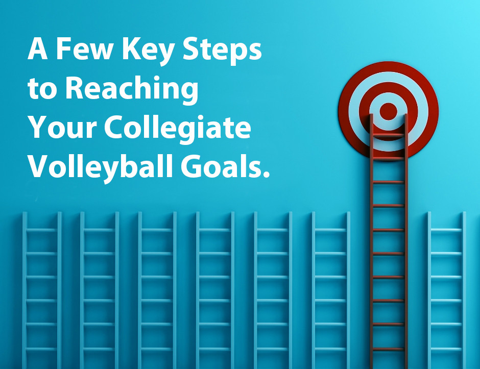 A Few Key Steps for Reaching Your Collegiate Volleyball Goals