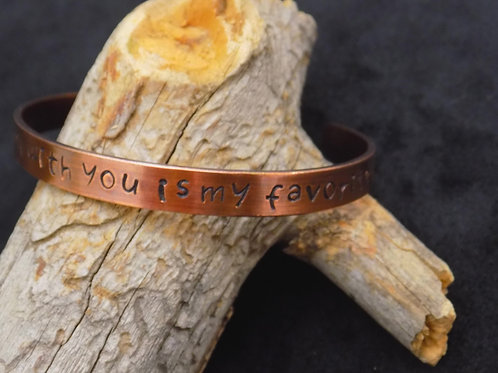 Copper Bracelet: Any day spent with you is my favorite day