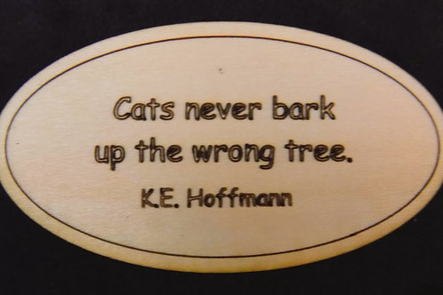 Cats Never Bark Up the Wrong Tree Wood Magnet
