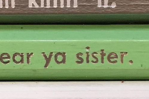 Pencil: I hear ya sister.