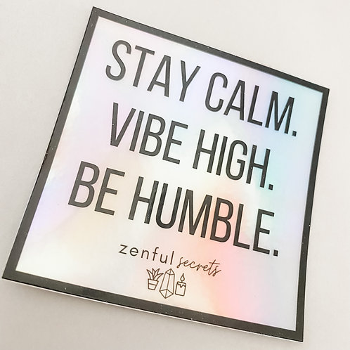 Stay Calm Vibe High Be Humble - Sticker