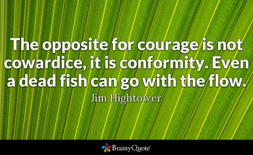 The opposite for courage...