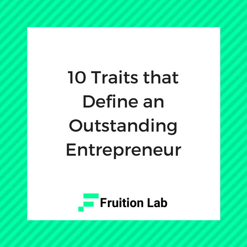 10 Traits That Define An Outstanding Entrepreneur | Startup | Fruition Lab