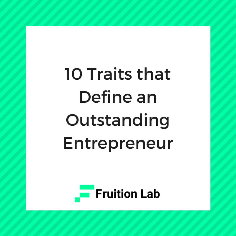 fruition-lab-10-traits-define-outstanding-entrepreneur