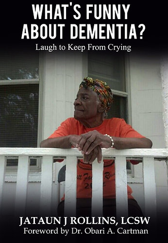 What's Funny About Dementia? Laugh to Keep From Crying