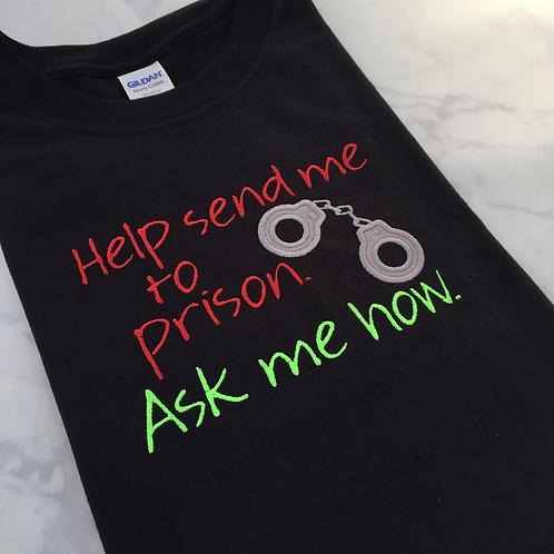 Help Send Me to Prison T-shirt - Prison Ministry