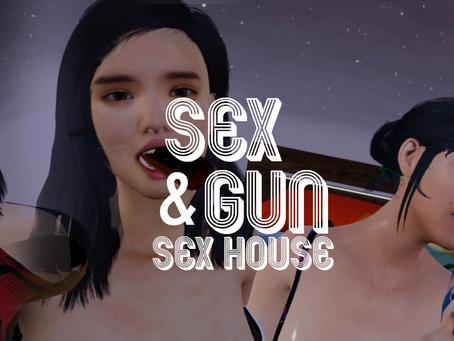 Sex & Gun ! Try now the SEX HOUSE !