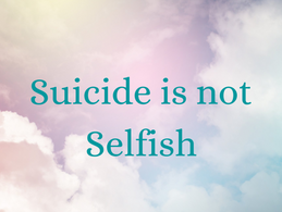 Suicide Awareness Month - It's Not a Selfish Act
