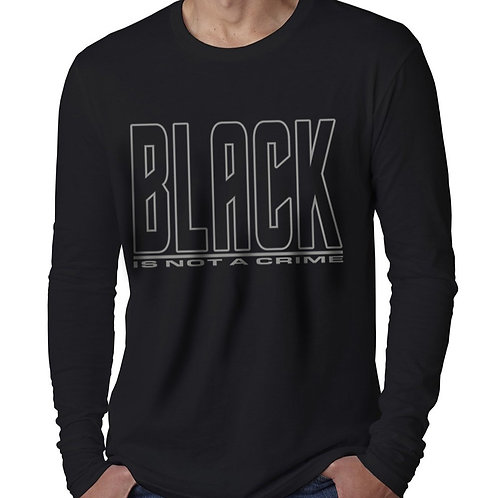 Black is Not a Crime Men's Long Sleeve T-Shirt