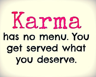 KARMA is not a bitch, you are.