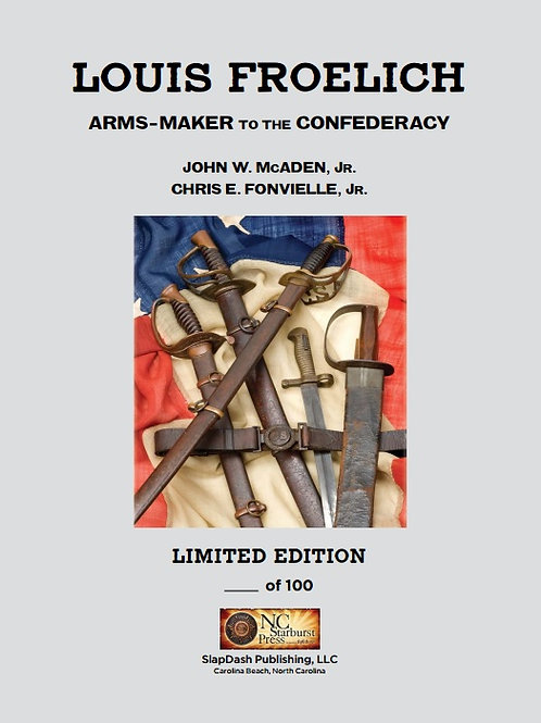 Louis Froelich:  Arms-Maker to the Confederacy  (Limited Leather-Bound Edition)