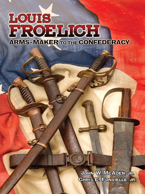 Louis Froelich:  Arms-Maker to the Confederacy