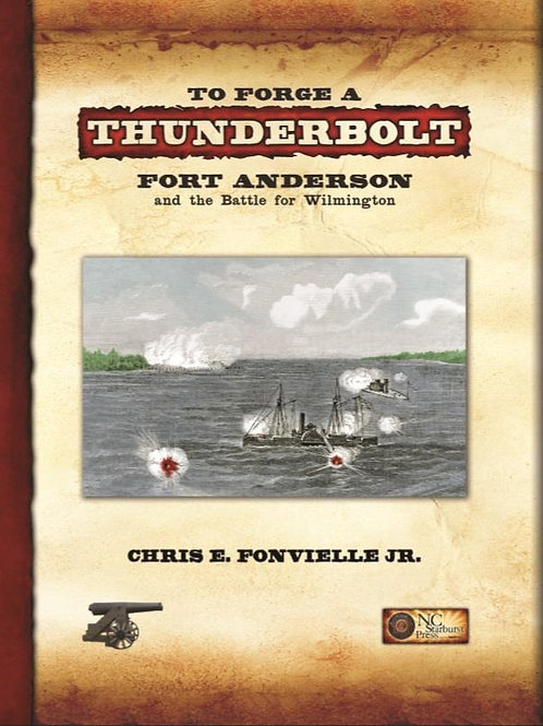 To Forge a Thunderbolt: Fort Anderson and the Battle for Wilmington
