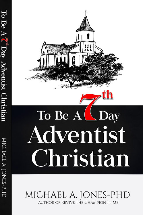 To Be A 7th Day Adventist Christian