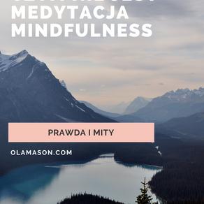 Czym jest a czym nie jest medytacja mindfulness. Prawda i mity.