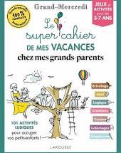Le super cahier  de mes vacances chez mes grands-parents  Ed Larousse / par Grand Mercredi