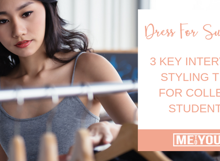 Dress For Success: 3 Key Interview Styling Tips For College Students