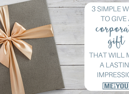 3 Simple Ways To Give A Corporate Gift That Will Make A Lasting Impression