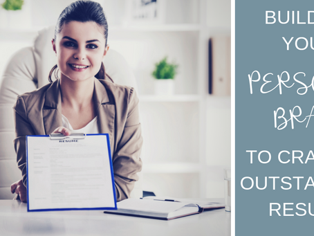 Building Your Personal Brand To Craft An Outstanding Resume
