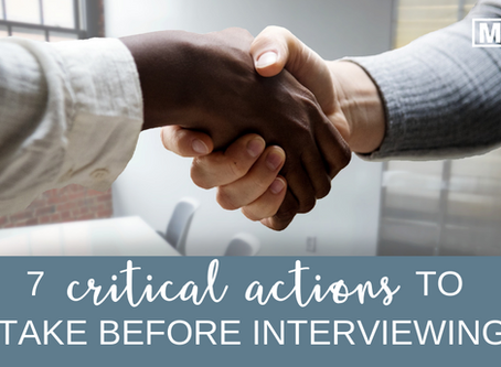 7 Critical Actions To Take Before Interviewing