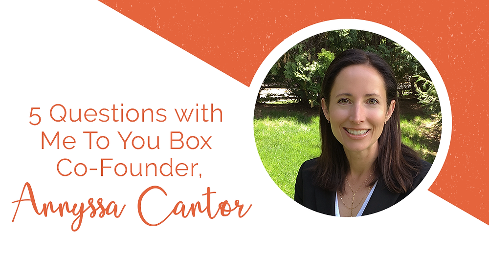 Interview with Annyssa Cantor, co-founder of Me To You Box